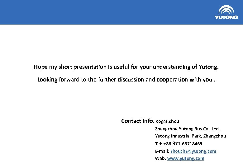 Hope my short presentation is useful for your understanding of Yutong. Looking forward to