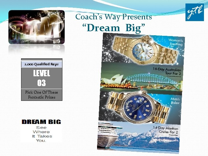 "Coach's Way Presents ""Dream Big"" 2, 000 Qualified Reps LEVEL 03 Pick One Of"