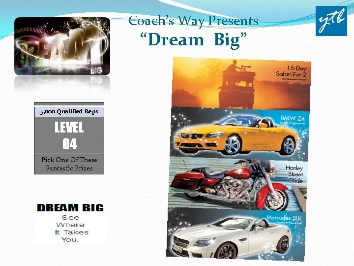 "Coach's Way Presents ""Dream Big"" 5, 000 Qualified Reps LEVEL 04 Pick One Of"