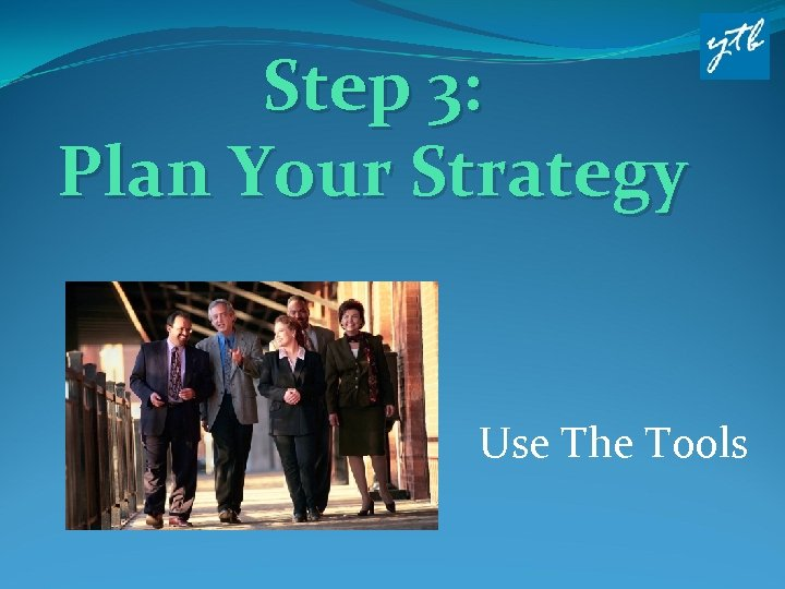 Step 3: Plan Your Strategy Use The Tools