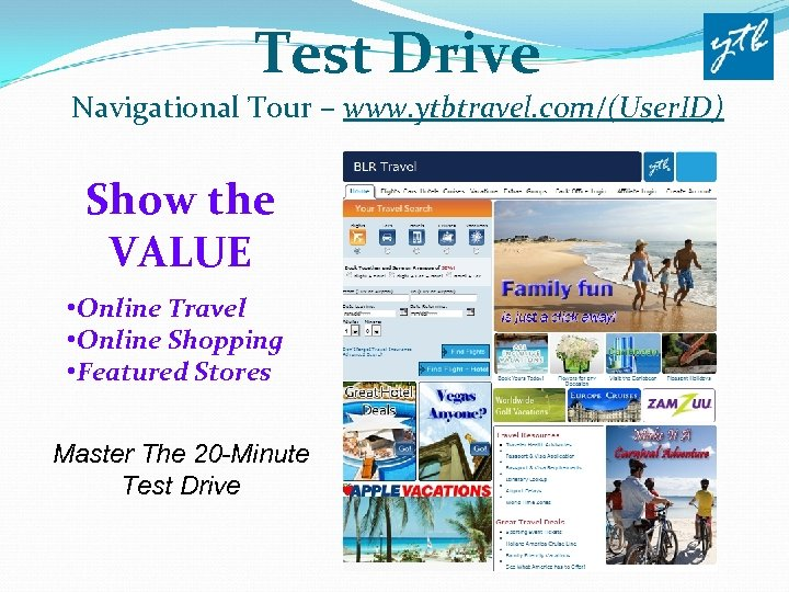 Test Drive Navigational Tour – www. ytbtravel. com/(User. ID) Show the VALUE • Online
