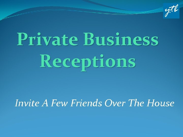 Private Business Receptions Invite A Few Friends Over The House