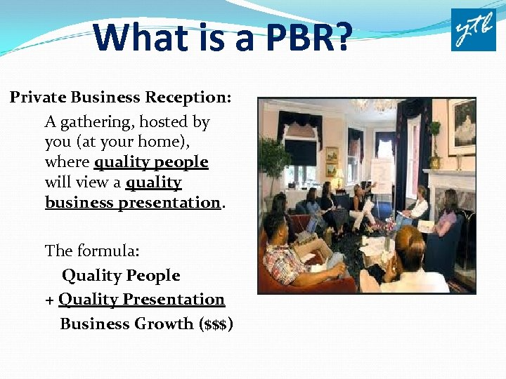 What is a PBR? Private Business Reception: A gathering, hosted by you (at your