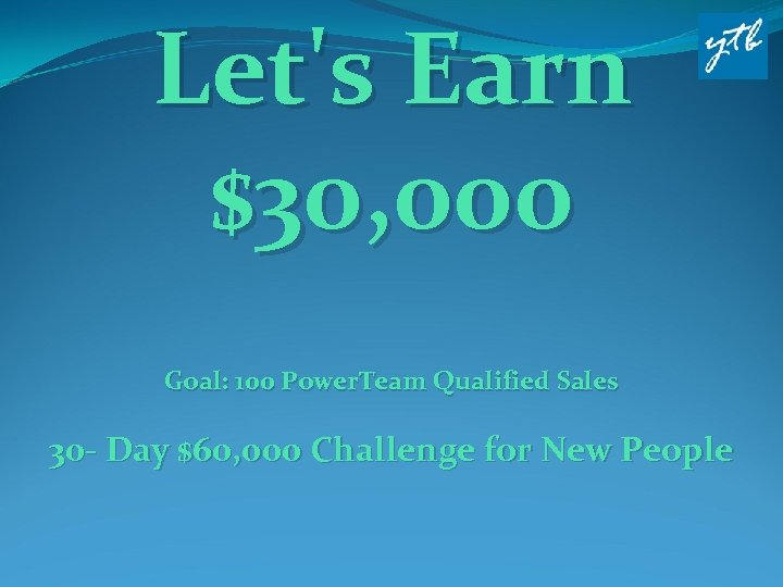 Let's Earn $30, 000 Goal: 100 Power. Team Qualified Sales 30 - Day $60,