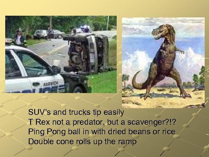 SUV's and trucks tip easily T Rex not a predator, but a scavenger? !?