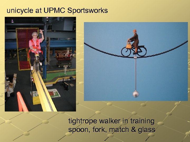 unicycle at UPMC Sportsworks tightrope walker in training spoon, fork, match & glass
