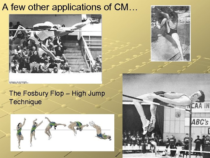A few other applications of CM… The Fosbury Flop – High Jump Technique
