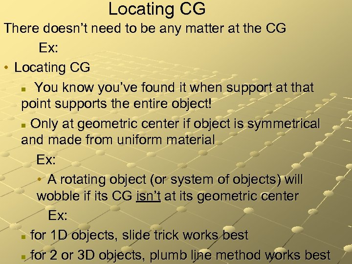 Locating CG There doesn't need to be any matter at the CG Ex: •