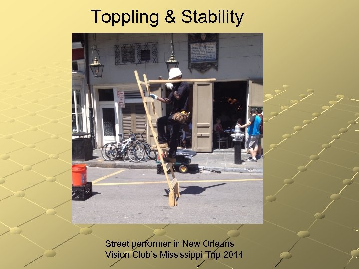 Toppling & Stability Street performer in New Orleans Vision Club's Mississippi Trip 2014