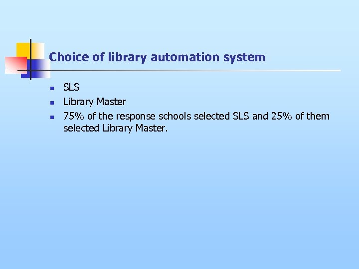 Choice of library automation system n n n SLS Library Master 75% of the