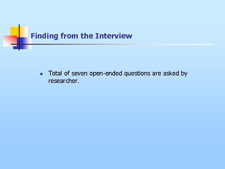 Finding from the Interview n Total of seven open-ended questions are asked by researcher.