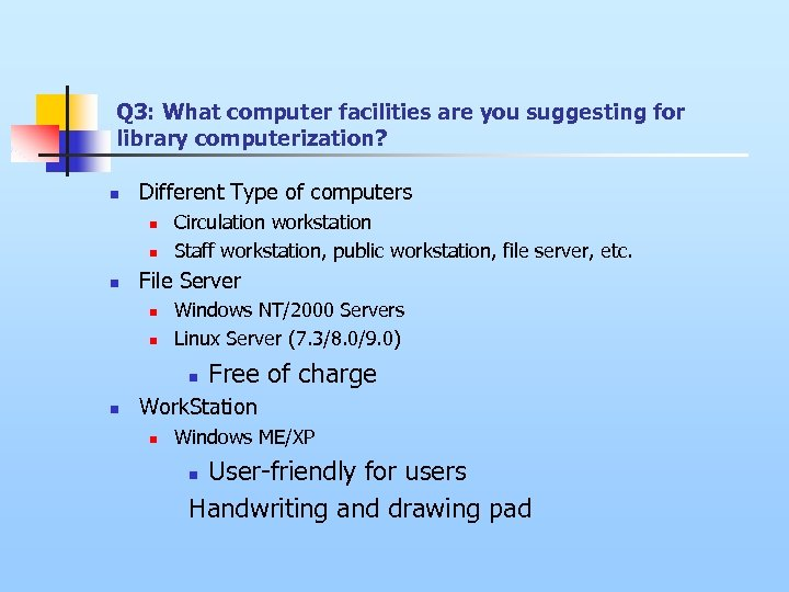 Q 3: What computer facilities are you suggesting for library computerization? n Different Type