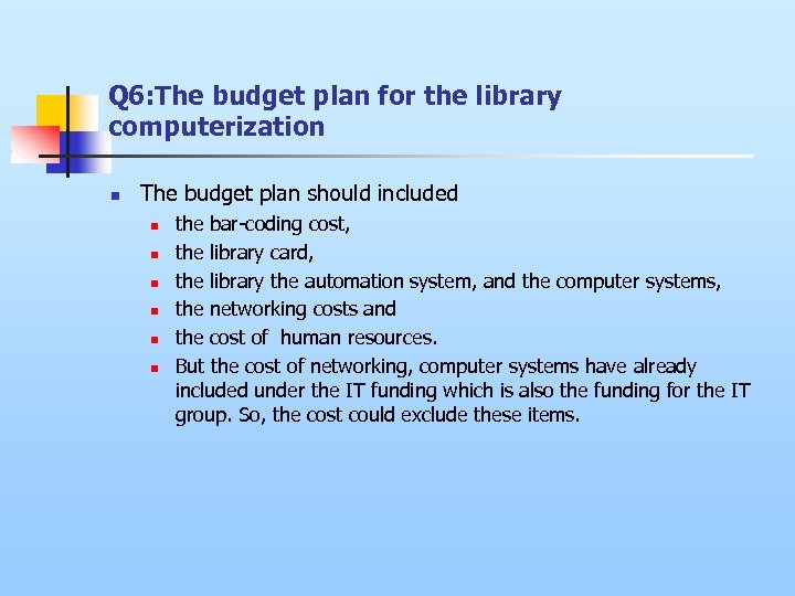 Q 6: The budget plan for the library computerization n The budget plan should