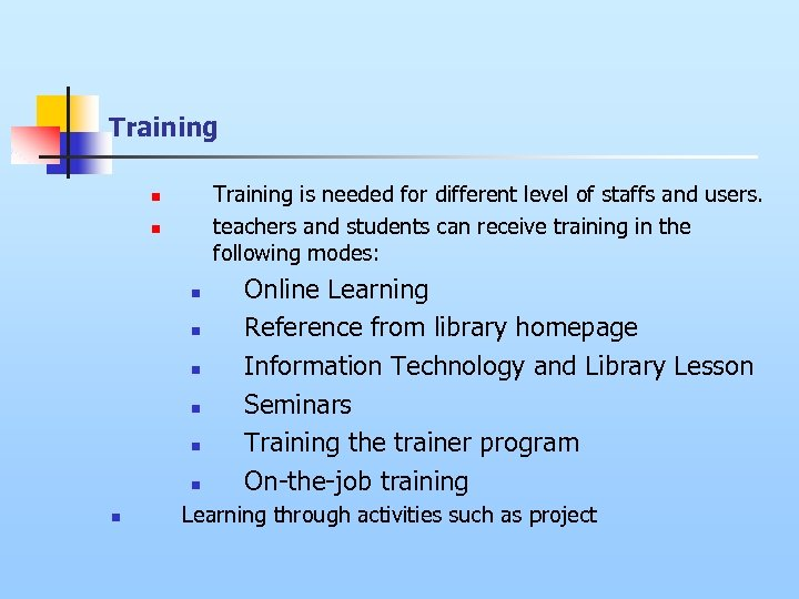 Training is needed for different level of staffs and users. teachers and students can