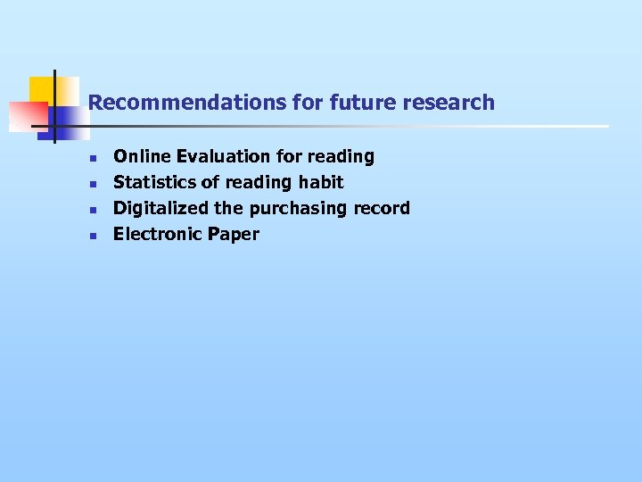 Recommendations for future research n n Online Evaluation for reading Statistics of reading habit