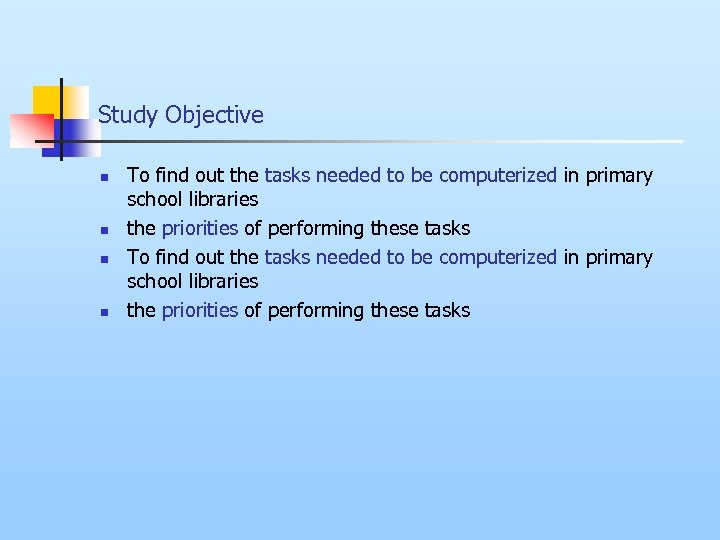 Study Objective n n To find out the tasks needed to be computerized in
