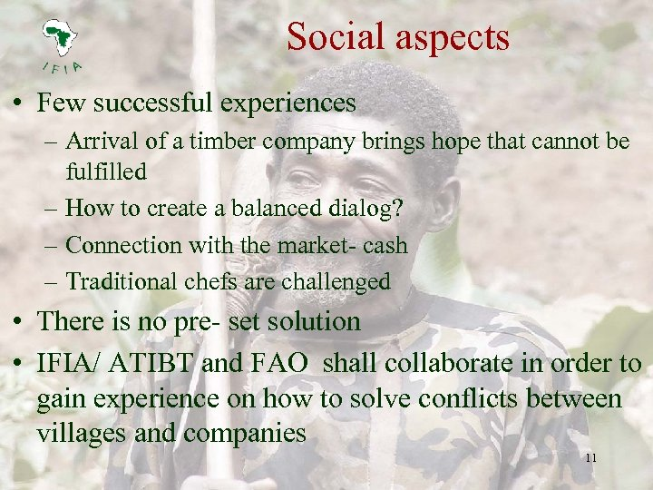 Social aspects • Few successful experiences – Arrival of a timber company brings hope