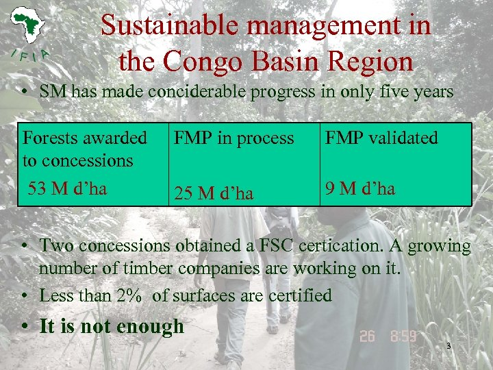 Sustainable management in the Congo Basin Region • SM has made conciderable progress in