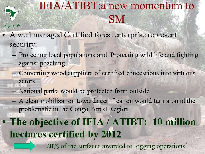 IFIA/ATIBT: a new momentum to SM • A well managed Certified forest enterprise represent