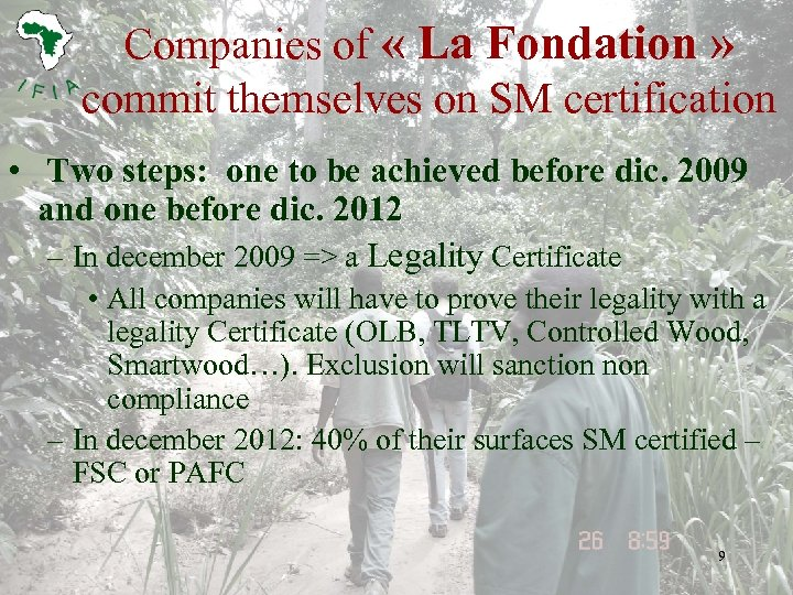 Companies of « La Fondation » commit themselves on SM certification • Two steps: