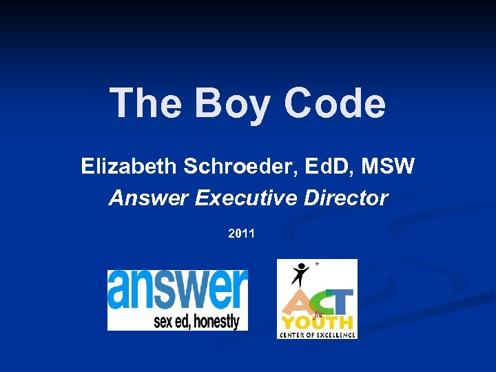 The Boy Code Elizabeth Schroeder, Ed. D, MSW Answer Executive Director 2011