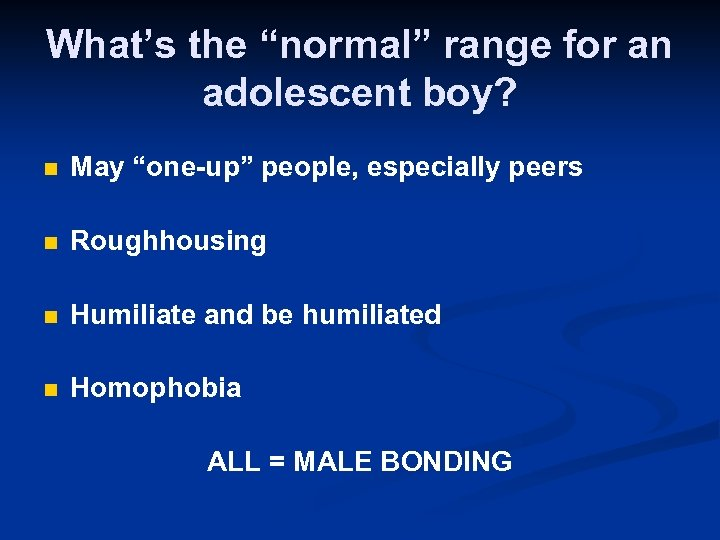 "What's the ""normal"" range for an adolescent boy? n May ""one-up"" people, especially peers"