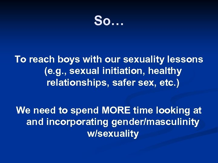 So… To reach boys with our sexuality lessons (e. g. , sexual initiation, healthy