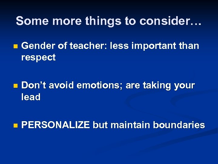 Some more things to consider… n Gender of teacher: less important than respect n