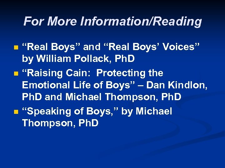 "For More Information/Reading n n n ""Real Boys"" and ""Real Boys' Voices"" by William"