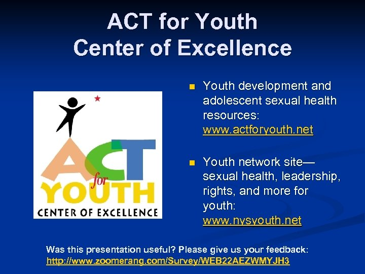 ACT for Youth Center of Excellence n Youth development and adolescent sexual health resources: