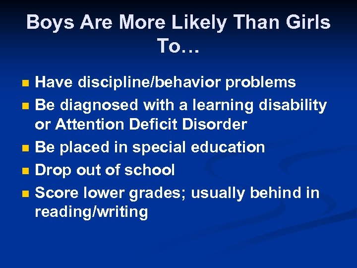 Boys Are More Likely Than Girls To… n n n Have discipline/behavior problems Be