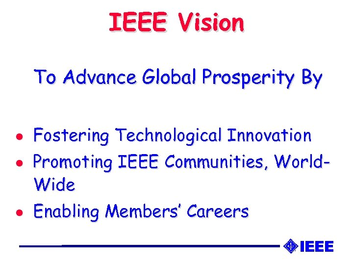 IEEE Vision To Advance Global Prosperity By l l l Fostering Technological Innovation Promoting