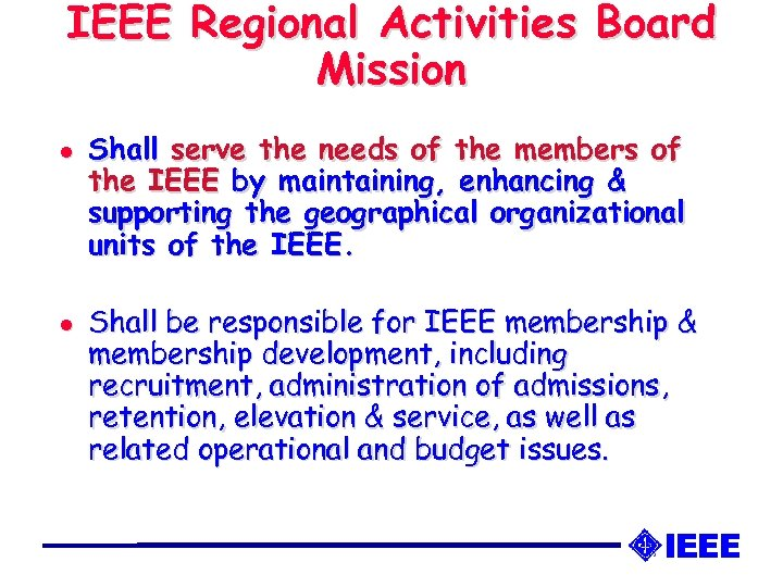 IEEE Regional Activities Board Mission l l Shall serve the needs of the members