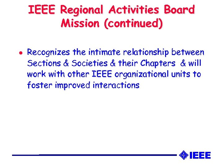 IEEE Regional Activities Board Mission (continued) l Recognizes the intimate relationship between Sections &