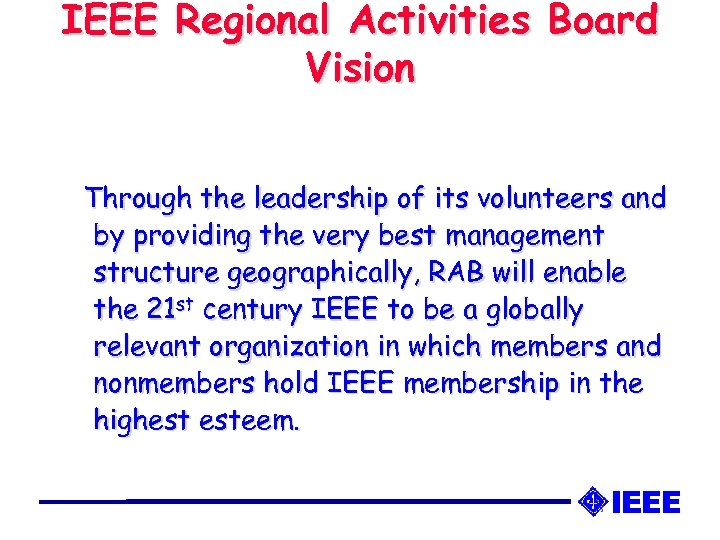 IEEE Regional Activities Board Vision Through the leadership of its volunteers and by providing