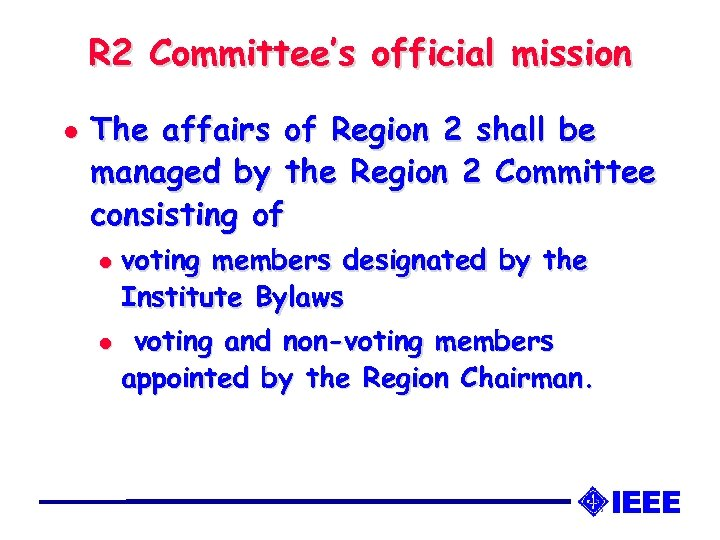 R 2 Committee's official mission l The affairs of Region 2 shall be managed