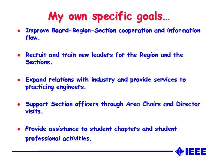 My own specific goals… l l l Improve Board-Region-Section cooperation and information flow. Recruit