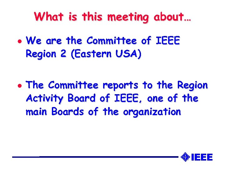 What is this meeting about… l l We are the Committee of IEEE Region