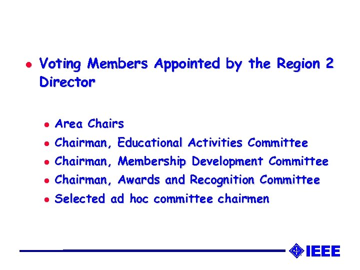l Voting Members Appointed by the Region 2 Director l Area Chairs l Chairman,