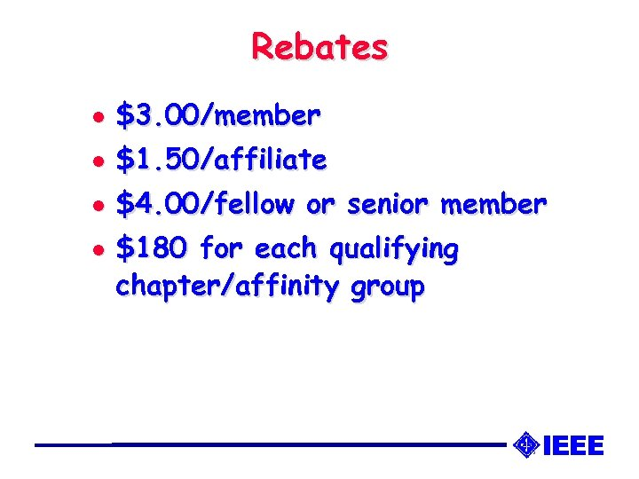 Rebates l $3. 00/member l $1. 50/affiliate l $4. 00/fellow or senior member l