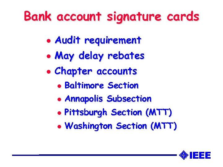 Bank account signature cards l Audit requirement l May delay rebates l Chapter accounts