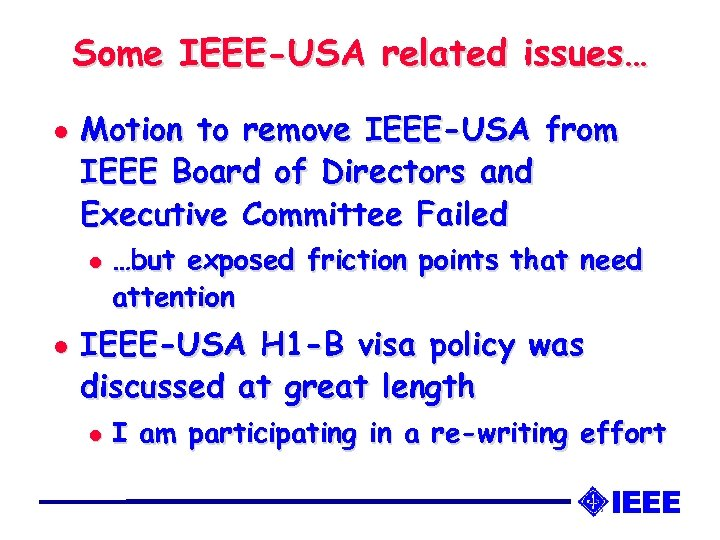 Some IEEE-USA related issues… l Motion to remove IEEE-USA from IEEE Board of Directors