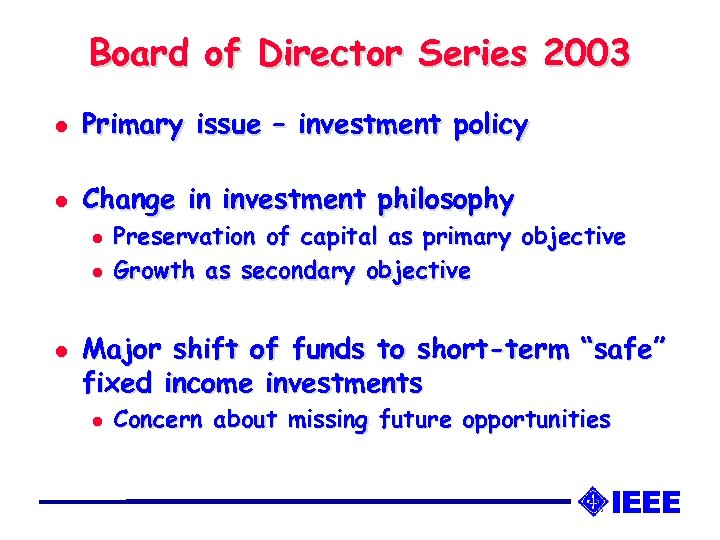Board of Director Series 2003 l Primary issue – investment policy l Change in
