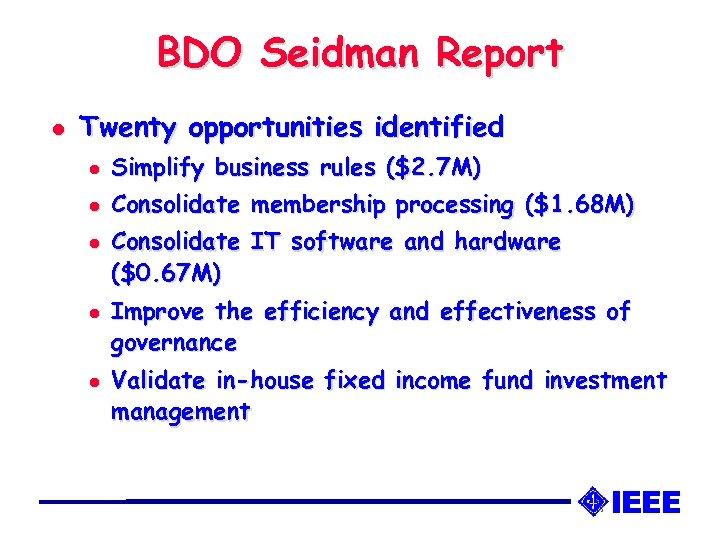 BDO Seidman Report l Twenty opportunities identified l Simplify business rules ($2. 7 M)