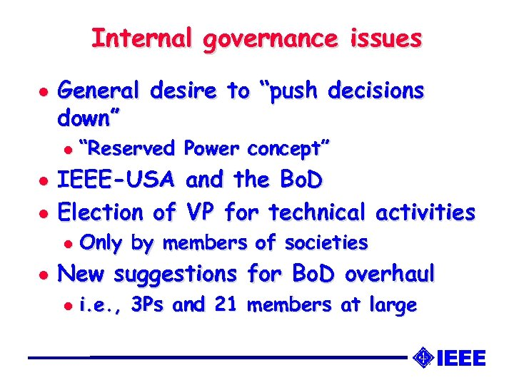"""Internal governance issues l General desire to """"push decisions down"""" l l l IEEE-USA"""