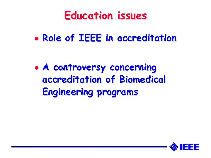 Education issues l l Role of IEEE in accreditation A controversy concerning accreditation of