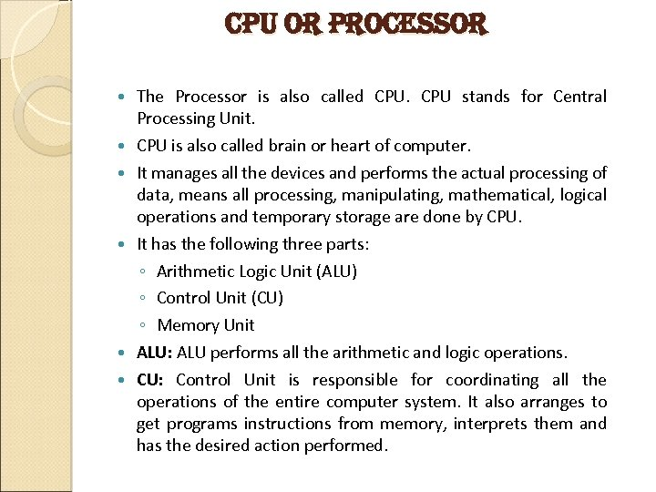 cpu or processor The Processor is also called CPU stands for Central Processing Unit.