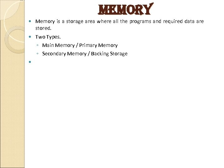 memory Memory is a storage area where all the programs and required data are