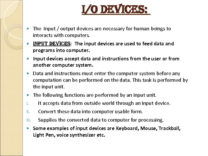 i/o devices: The Input / output devices are necessary for human beings to interacts