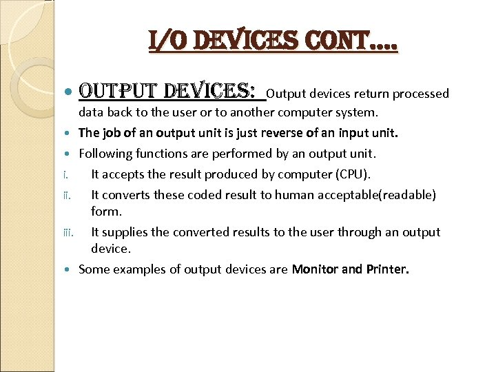 i/o devices cont…. i. iii. output devices: Output devices return processed data back to
